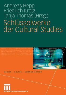 Schlusselwerke Der Cultural Studies - Hepp, Andreas (Editor)