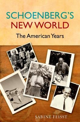 Schoenberg's New World: The American Years - Feisst, Sabine