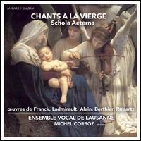 Schola Aeterna: Chantas à la Vierge - Ensemble Vocal de Lausanne; Hélène Pelourdeau (soprano); Jonathan Spicher (tenor); Manuel Rebelo (bass);...