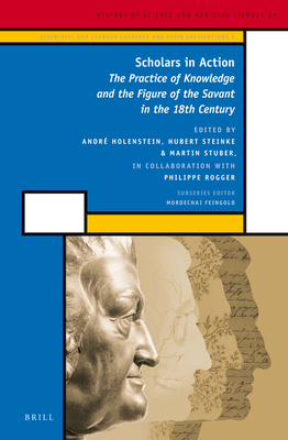 Scholars in Action (2 Vols): The Practice of Knowledge and the Figure of the Savant in the 18th Century - Holenstein, Andre