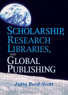 Scholarship, Research Libraries, and Global Publishing - Scott-Reed, Jutta (Editor)