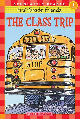 Scholastic Reader Level 1: First-Grade Friends: The Class Trip: The Class Trip (Level 1) - Maccarone, Grace