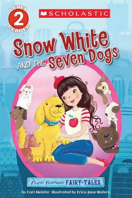 Scholastic Reader Level 2: Flash Forward Fairy Tales: Snow White and the Seven Dogs - Meister, Cari