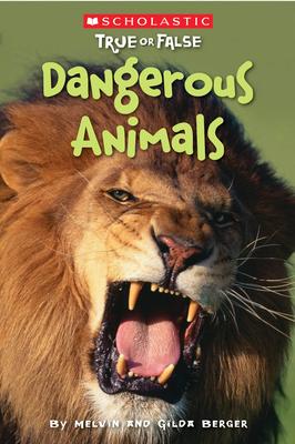 Scholastic True or False: Dangerous Animals - Berger, Melvin, and Berger, Gilda