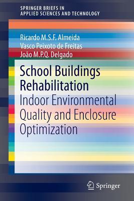 School Buildings Rehabilitation: Indoor Environmental Quality and Enclosure Optimization - Almeida, Ricardo M S F, and De Freitas, Vasco Peixoto, and Delgado, Joao M P Q