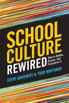 School Culture Rewired: How to Define, Assess, and Transform It - Gruenert, Steve, and Whitaker, Todd