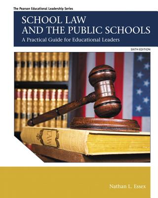 School Law and the Public Schools: A Practical Guide for Educational Leaders - Essex, Nathan