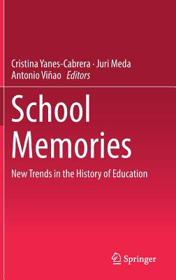 School Memories: New Trends in the History of Education - Yanes-Cabrera, Cristina (Editor)