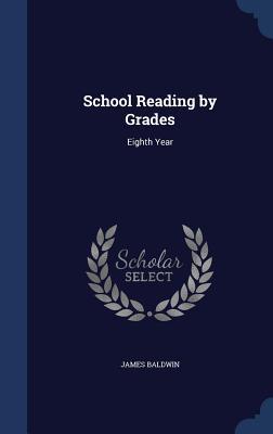 School Reading by Grades: Eighth Year - Baldwin, James, PhD