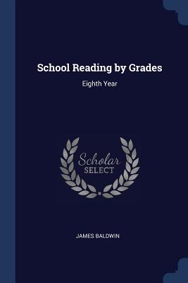 School Reading by Grades: Eighth Year - Baldwin, James