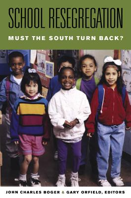 School Resegregation: Must the South Turn Back? - Boger, John Charles (Editor), and Orfield, Gary (Editor)