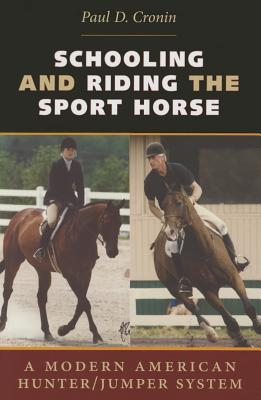 Schooling and Riding the Sport Horse: A Modern American Hunter/Jumper System - Cronin, Paul D