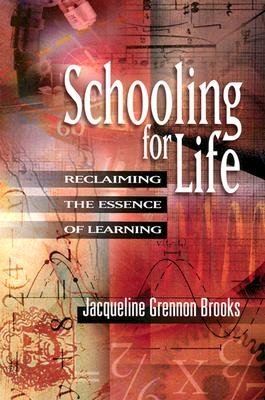 Schooling for Life: Reclaiming the Essence of Learning - Brooks, Jacqueline Grennon