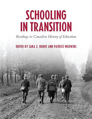 Schooling in Transition: Readings in Canadian History of Education - Burke, Sara Z, and Milewski, Patrice
