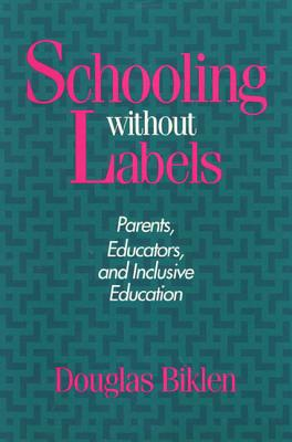 Schooling Without Labels CL: Parents, Educators, and Inclusive Education - Biklen, Douglas P