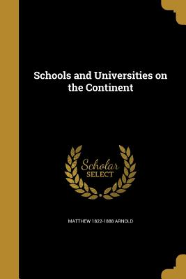 Schools and Universities on the Continent - Arnold, Matthew 1822-1888