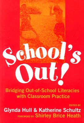 School's Out: Bridging Out-Of-School Literacies with Classroom Practice - Hull, Glynda A (Editor), and Schultz, Katherine (Editor), and Heath, Shirley B (Foreword by)