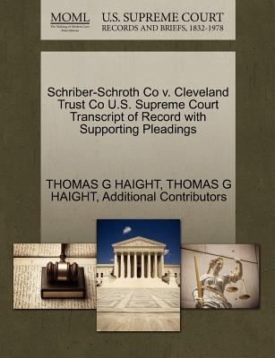 Schriber-Schroth Co V. Cleveland Trust Co U.S. Supreme Court Transcript of Record with Supporting Pleadings - Haight, Thomas G, and Additional Contributors