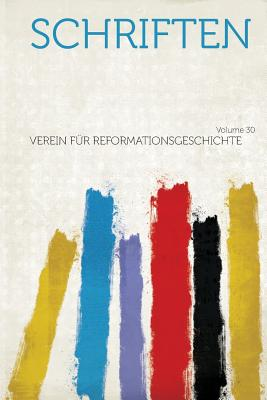 Schriften Volume 30 - Reformationsgeschichte, Verein Fur