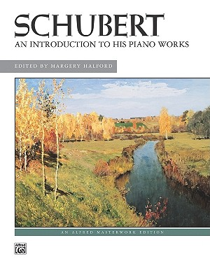 Schubert -- An Introduction to His Piano Works - Schubert, Franz, Pro (Composer), and Halford, Margery (Composer)