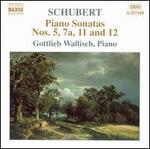 Schubert: Piano Sonatas Nos. 5, 7a, 11 & 12