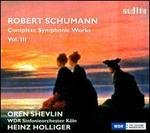 Schumann: Complete Symphonic Works, Vol. 3