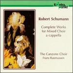 Schumann: Complete Works for Mixed Choir a cappella