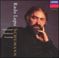 Schumann: Kinderszenen; Kreisleriana; Humoreske - Radu Lupu (piano)