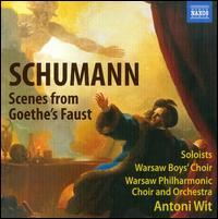 Schumann: Scenes from Goethe's Faust - Andrew Gangestad (bass); Anna Lubanska (alto); Christiane Libor (soprano); Daniel Kirch (tenor); Ewa Marciniec (alto);...
