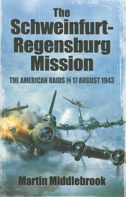 Schweinfurt-Regensburg Mission - Middlebrook, Martin