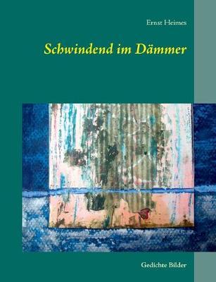 Schwindend Im Dammer - Heimes, Ernst