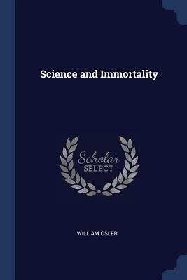 Science and Immortality - Osler, William, Sir