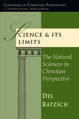 Science and Its Limits: The Natural Sciences in Christian Perspective - Ratzsch, Del, and Ratzsch, Delvin Lee