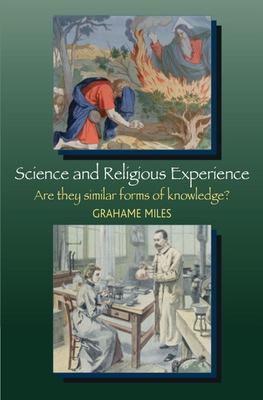 Science and Religious Experience: Are They Similar Forms of Knowledge? - Miles, Grahame