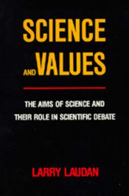 Science and Values: The Aims of Science and Their Role in Scientific Debate - Laudan, Larry, Professor