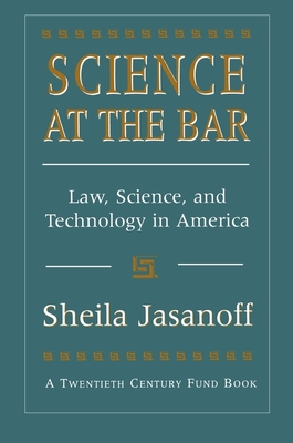 Science at the Bar: Science and Technology in American Law - Jasanoff, Shelia