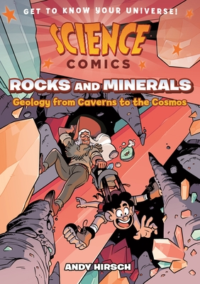 Science Comics: Rocks and Minerals: Geology from Caverns to the Cosmos - Hirsch, Andy