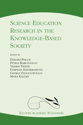 Science Education Research in the Knowledge-Based Society - Psillos, Dimitris (Editor), and Kariotoglou, Petros (Editor), and Tselfes, Vassilis (Editor)