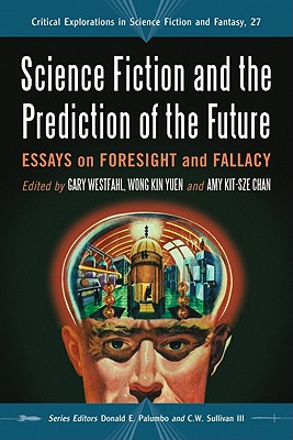 Science Fiction and the Prediction of the Future: Essays on Foresight and Fallacy - Westfahl, Gary, Dr. (Editor), and Kin Yuen, Wong (Editor)