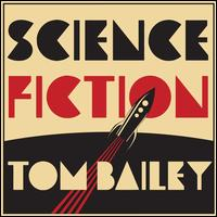 Science Fiction - Tom Bailey