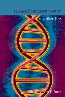Science in Modern Poetry: New Directions - Holmes, John (Editor)