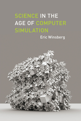 Science in the Age of Computer Simulation - Winsberg, Eric