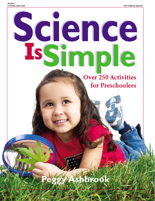 Science Is Simple: Over 250 Activities for Children 3-6 - Ashbrook, Peggy