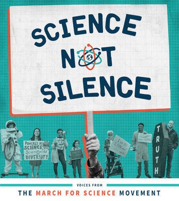 Science Not Silence: Voices from the March for Science Movement - Sasse, Stephanie Fine (Editor), and Tran, Lucky (Editor), and Halley, Jason (Contributions by)