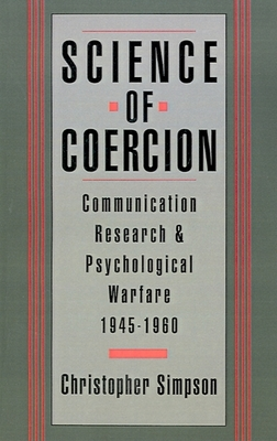 Science of Coercion: Communication Research and Psychological Warfare, 1945-1960 - Simpson, Christopher