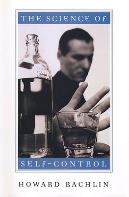 Science of Self-Control - Rachlin, Howard