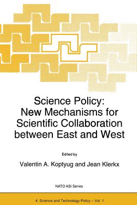 Science Policy: New Mechanisms for Scientific Collaboration Between East and West - Koptyug, Valentin A (Editor), and Klerx, J (Editor)