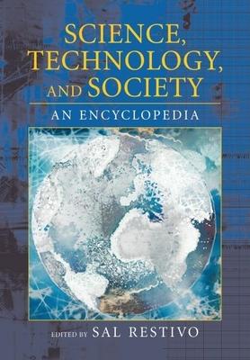 Science, Technology, and Society: An Encyclopedia - Restivo, Sal (Editor)