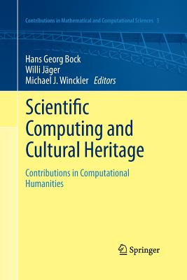 Scientific Computing and Cultural Heritage: Contributions in Computational Humanities - Bock, Hans Georg (Editor), and Jager, Willi (Editor), and Winckler, Michael J (Editor)