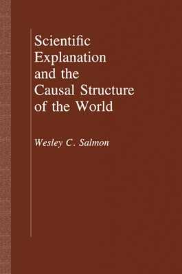 Scientific Explanation and the Causal Structure of the World - Salmon, Wesley C